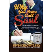 Why You Better Call Saul: What Our Favorite TV Lawyer Says about Life, Love, and Scheming Your Way to Acquittal and a Large Cash Payout, Paperback