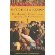 The Victory of Reason: How Christianity Led to Freedom, Capitalism, and Western Success, Paperback