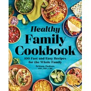 The Healthy Family Cookbook: 100 Fast and Easy Recipes for the Whole Family, Paperback/Brittany, Mda Rdn Cde Poulson