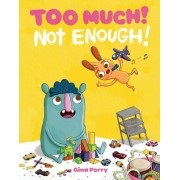 Too Much! Not Enough!, Hardcover
