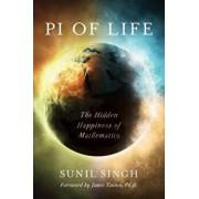 Pi of Life: The Hidden Happiness of Mathematics, Paperback/Sunil Singh
