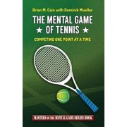 The Mental Game of Tennis: Competing One Point at a Time, Paperback/Dominik Mueller