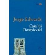 Casa lui Dostoievski - Jorge Edwards