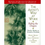 The Artist's Way at Work: Riding the Dragon, Paperback/Mark Bryan