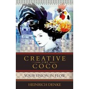 Creative Like Coco: How to get a inspirational flow like Coco Chanel., Paperback/Heinrich Denke