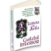 Castelul interior - Desavarsirea spirituala sau cele sapte etape ale unirii sufletului cu Dumnezeu/Teressa De Avila
