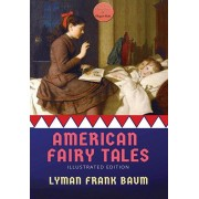 American Fairy Tales: [illustrated Edition], Hardcover/Lyman Frank Baum