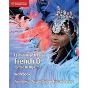 Le monde en francais Workbook. French B for the IB Diploma, Paperback/Nathalie Fayaud