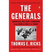 The Generals: American Military Command from World War II to Today, Paperback/Thomas E. Ricks