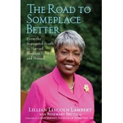 The Road to Someplace Better: From the Segregated South to Harvard Business School and Beyond, Paperback/Lillian Lincoln Lambert