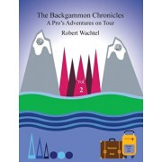 The Backgammon Chronicles: A Pro's Adventures on Tour, Volume 2 of 2, Paperback/Robert H. Wachtel