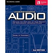Understanding Audio: Getting the Most Out of Your Project or Professional Recording Studio, Paperback (2nd Ed.)/Daniel M. Thompson