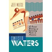 Contested Waters: A Social History of Swimming Pools in America, Paperback/Jeff Wiltse