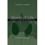 Words of Life: Scripture as the Living and Active Word of God, Paperback/Timothy Ward