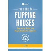 The Book on Flipping Houses: How to Buy, Rehab, and Resell Residential Properties, Paperback/J. Scott