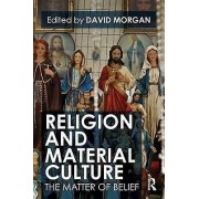 Religion and Material Culture by David Morgan