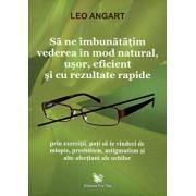 Sa ne imbunatatim vederea in mod natural, usor, eficient si cu rezultate rapide/Leo Angart