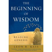 The Beginning of Wisdom: Reading Genesis, Paperback