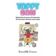Yappy Days: Behind the Scenes with Newsers, Schmoozers, Boozers and Losers, Paperback/Bernadette Duncan