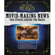 Fantastic Beasts and Where to Find Them: Movie-Making News: The Stories Behind the Magic, Paperback/Jody Revenson