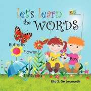 Let's Learn the Words: Excellent for Young Children from Newborn to Preschool on Learning to Read or Speak English. an Enchanting Picture Wor, Paperback/Eita S. De Leonardis