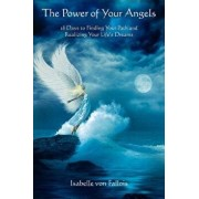The Power of Your Angels: 28 Days to Finding Your Path and Realizing Your Life's Dreams, Paperback/Isabelle Fallois