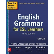Practice Makes Perfect: English Grammar for ESL Learners, Third Edition, Paperback/Ed Swick