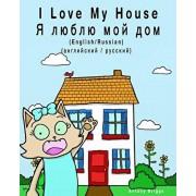I Love My House - YA Lyublyu Moy Dom: Dual Language Children's Picture Book: English-Russian / Angliyskiy-Russkiy, Paperback/Bilingual Kids Books