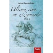 Ultima cina cu Leonardo. Anula - Cornel George Popa