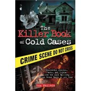 The Killer Book of Cold Cases: Incredible Stories, Facts, and Trivia from the Most Baffling True Crime Cases of All Time, Paperback