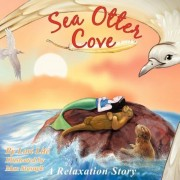 Sea Otter Cove: A Stress Management Story for Children Introducing Diaphragmatic Breathing to Lower Anxiety, Control Anger, and Promot, Paperback