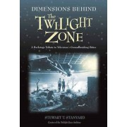Dimensions Behind the Twilight Zone: A Backstage Tribute to Television's Groundbreaking Series, Paperback