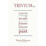 Trivium 21st Century: Preparing Young People for the Future with Lessons from the Past, Paperback/Martin Robinson