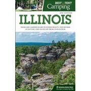 Best Tent Camping: Illinois: Your Car-Camping Guide to Scenic Beauty, the Sounds of Nature, and an Escape from Civilization, Paperback/John Schirle