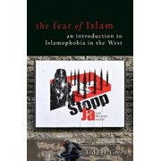 The Fear of Islam an Introduction to Islamophobia in the West, Paperback/Todd H. Green