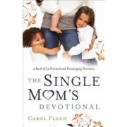 Single Mom's Devotional: A Book of 52 Practical and Encouraging Devotions, Paperback/Carol Floch