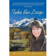Take the Leap: What It Really Means to Be Psychic, Paperback/Michelle A. Beltran