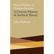 From Polders to Postmodernism: A Concise History of Archival Theory, Paperback