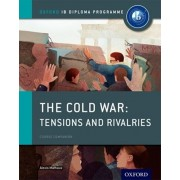 Oxford IB Diploma Programme: The Cold War: Superpower Tensions and Rivalries Course Companion, Paperback/Alexis Mamaux