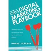 The CEO's Digital Marketing Playbook: The Definitive Crash Course and Battle Plan for B2B and High Value B2C Customer Generation, Paperback/Thomas J. Donohoe