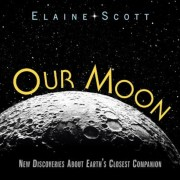 Our Moon: New Discoveries about Earth's Closest Companion, Hardcover