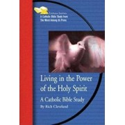 Living in the Power of the Holy Spirit: A Catholic Bible Study, Paperback/Rich Cleveland