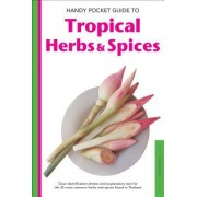 Handy Pocket Guide to Tropical Herbs & Spices: Clear Identification Photos and Explanatory Text for the 35 Most Common Herbs & Spices Found in Asia