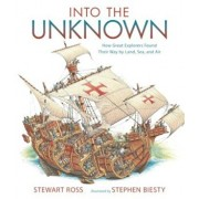Into the Unknown: How Great Explorers Found Their Way by Land, Sea, and Air, Paperback/Stewart Ross