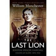 The Last Lion: Winston Spencer Churchill: Visions of Glory, 1874-1932, Paperback