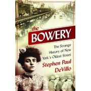 The Bowery: The Strange History of New York's Oldest Street, Hardcover
