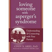 Loving Someone with Asperger's Syndrome: Understanding and Connecting with Your Partner, Paperback/Cindy Ariel