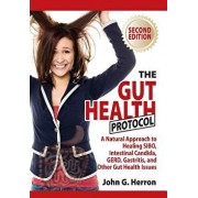 The Gut Health Protocol: A Nutritional Approach to Healing Sibo, Intestinal Candida, Gerd, Gastritis, and Other Gut Health Issues, Paperback/John Herron