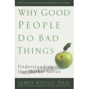 Why Good People Do Bad Things: Understanding Our Darker Selves, Paperback