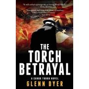 The Torch Betrayal: A Classic World War II Spy Thriller, Paperback/Glenn Dyer